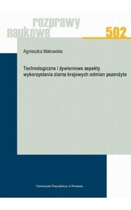 Technologiczne i żywieniowe aspekty wykorzystania ziarna krajowych odmian pszenżyta - Agnieszka Makowska - Ebook - 978-83-7160-905-3