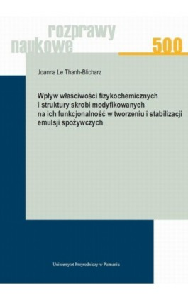 Wpływ właściwości fizykochemicznych i struktury skrobi modyfikowanych na ich funkcjonalność w tworzeniu i stabilizacji emulsji s - Joanna Le Thanh-Blicharz - Ebook - 978-83-7160-903-9