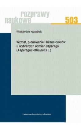 Wzrost, plonowanie i bilans cukrów u wybranych odmian szparaga (Asparagus officinalis L.) - Włodzimierz Krzesiński - Ebook - 978-83-7160-908-4