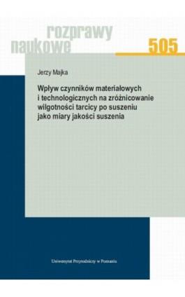 Wpływ czynników materiałowych i technologicznych na zróżnicowanie wilgotności tarcicy po suszeniu jako miary jakości suszenia - Jerzy Majka - Ebook - 978-83-7160-913-8