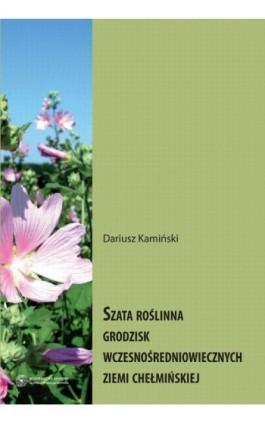 Szata roślinna grodzisk wczesnośredniowiecznych Ziemi Chełmińskiej - Dariusz Kamiński - Ebook - 978-83-231-3229-5