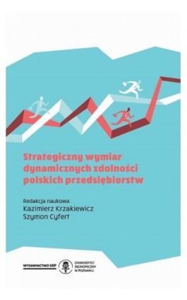 Strategiczny wymiar dynamicznych zdolności polskich przedsiębiorstw - Ebook - 978-83-66199-46-0