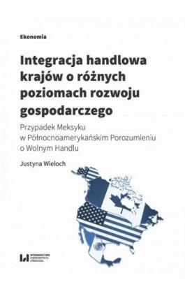 Integracja handlowa krajów o różnych poziomach rozwoju gospodarczego - Justyna Wieloch - Ebook - 978-83-8142-234-5