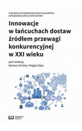 Innowacje w łańcuchach dostaw źródłem przewagi konkurencyjnej w XXI wieku - Ebook - 978-83-8088-497-7
