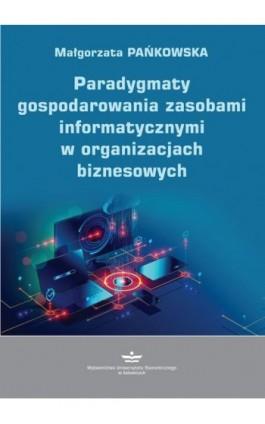 Paradygmaty gospodarowania zasobami informatycznymi w organizacjach biznesowych - Małgorzata Pańkowska - Ebook - 978-83-7875-513-5