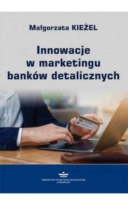 Innowacje w marketingu banków detalicznych - Małgorzata Kieżel - Ebook - 978-83-7875-494-7