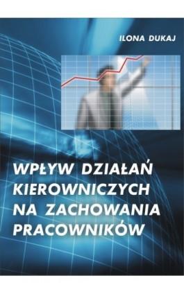 Wpływ działań kierowniczych na zachowania pracowników - Ilona Dukaj - Ebook - 978-83-61184-54-6