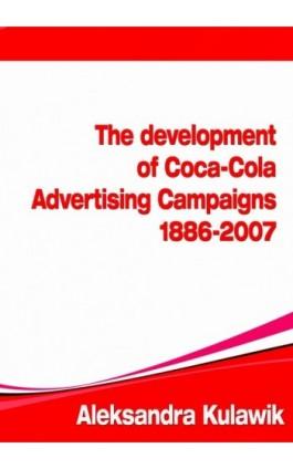 The Development of Coca-Cola Advertising Campaigns (1886 - 2007) - Aleksandra  Kulawik - Ebook - 978-83-61184-69-0