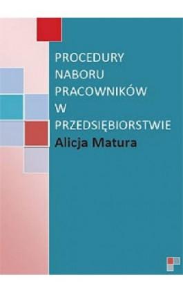 Procedury naboru pracowników w przedsiębiorstwie - Alicja Matura - Ebook - 978-83-61184-15-7