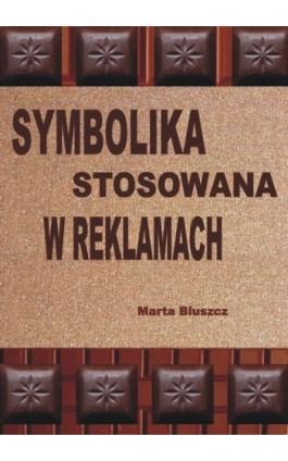 Symbolika stosowana w reklamach - Marta Bluszcz - Ebook - 978-83-61184-09-6