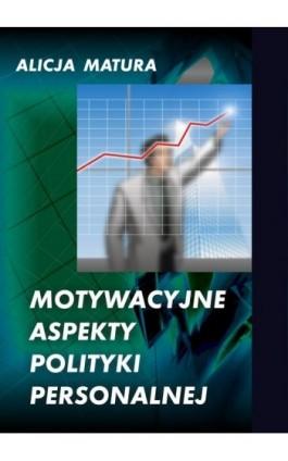 Motywacyjne aspekty polityki personalnej - Alicja Matura - Ebook - 978-83-61184-53-9