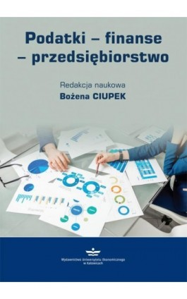 Podatki – finanse – przedsiębiorstwo - Bożena Ciupek - Ebook - 978-83-7875-497-8