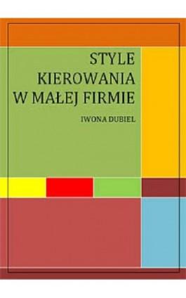 Style kierowania w małej firmie - Ilona Dukaj - Ebook - 978-83-61184-16-4