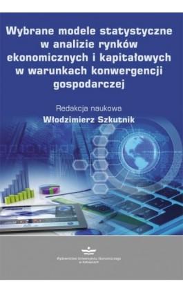 Wybrane modele statystyczne w analizie rynków ekonomicznych i kapitałowych w warunkach konwergencji gospodarczej - Ebook - 978-83-7875-511-1