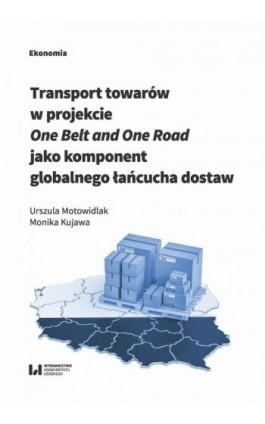 Transport towarów w projekcie One Belt and One Road jako component globalnego łańcucha dostaw - Urszula Motowidlak - Ebook - 978-83-8142-397-7