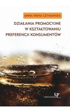 Działania promocyjne w kształtowaniu preferencji konsumentów - Anna Irena Szymańska - Ebook - 978-83-8084-316-5