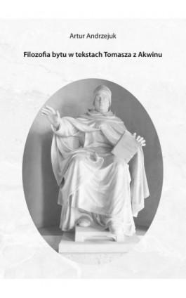 Filozofia bytu w tekstach Tomasza z Akwinu - Artur Andrzejuk - Ebook - 978-83-6580-637-6