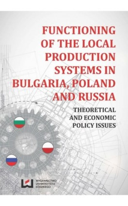 Functioning of the Local Production Systems in Bulgaria, Poland and Russia - Ebook - 978-83-7969-489-1