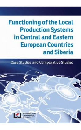 Functioning of the Local Production Systems in Central and Eastern European Countries and Siberia - Ebook - 978-83-7969-492-1