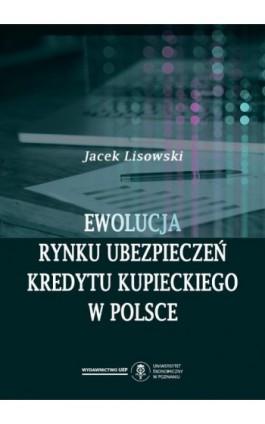 Ewolucja rynku ubezpieczeń kredytu kupieckiego w Polsce - Jacek Lisowski - Ebook - 978-83-8211-000-5