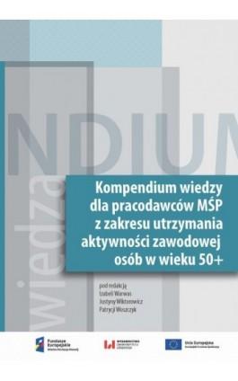 Kompendium wiedzy dla pracodawców MŚP z zakresu zakresie utrzymania aktywności zawodowej osób w wieku 50+ - Ebook - 978-83-8088-967-5
