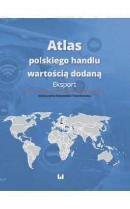 Atlas polskiego handlu wartością dodaną - Aleksandra Nacewska-Twardowska - Ebook - 978-83-8142-400-4