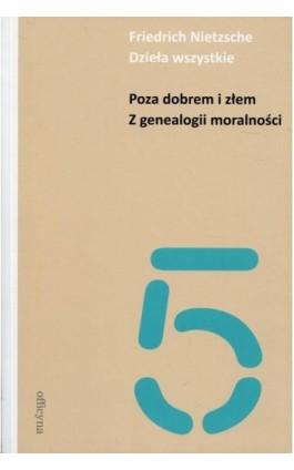 Dzieła wszystkie Tom 5 Poza dobrem i złem Z genealogii moralności - Friedrich Nietzche - Ebook - 978-83-62409-89-1