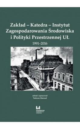Zakład - Katedra - Instytut Zagospodarowania Środowiska i Polityki Przestrzennej UŁ 1991-2016 - Ebook - 978-83-8088-569-1