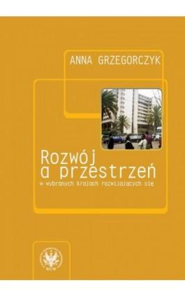 Rozwój a przestrzeń w wybranych krajach rozwijających się - Anna Grzegorczyk - Ebook - 978-83-235-3593-5