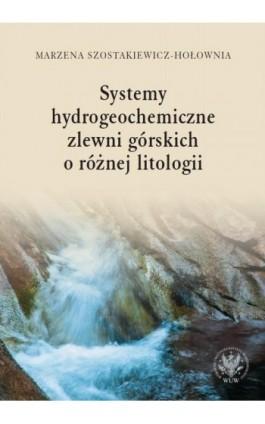Systemy hydrogeochemiczne zlewni górskich o różnej litologii - Marzena Szostakiewicz-Hołownia - Ebook - 978-83-235-3248-4