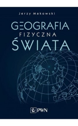 Geografia fizyczna świata - Jerzy Makowski - Ebook - 978-83-01-20220-0