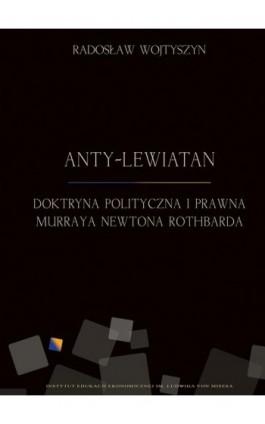 Anty-Lewiatan. Doktryna polityczna i prawna Murraya Newtona Rothbarda - Radosław Wojtyszyn - Ebook - 978-83-65086-09-9