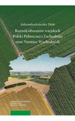 Rozwój obszarów wiejskich Polski Północnej i Zachodniej oraz Niemiec Wschodnich - Aleksandra Jezierska-Thole - Ebook - 978-83-231-3881-5