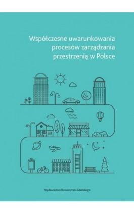 Współczesne uwarunkowania procesów zarządzania przestrzenią w Polsce - Ebook - 978-83-7865-732-3