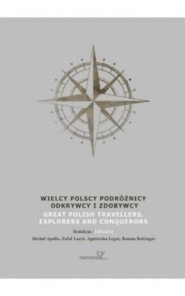 Wielcy Polscy Podróżnicy, Odkrywcy i Zdobywcy. Great Polish Travellers, Explorers and Conquerors - Ebook - 978-83-8084-127-7