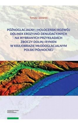 Późnoglacjalny i holoceński rozwój dolinek erozyjno-denudacyjnych na wybranych przykładach zboczy dolin i rynien w krajobrazie m - Tomasz Jaworski - Ebook - 978-83-231-4126-6