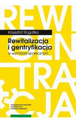 Rewitalizacja i gentryfikacja w wymiarze społecznym - Krzysztof Rogatka - Ebook - 978-83-231-4176-1