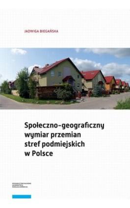 Społeczno-geograficzny wymiar przemian stref podmiejskich w Polsce - Jadwiga Biegańska - Ebook - 978-83-231-4198-3