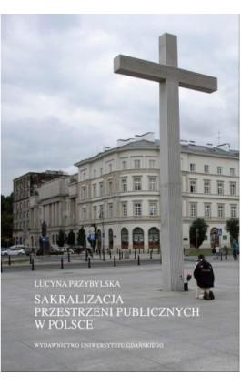 Sakralizacja przestrzeni publicznych w Polsce - Lucyna Przybylska - Ebook - 978-83-7865-870-2