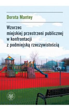 Wzorzec miejskiej przestrzeni publicznej w konfrontacji z podmiejską rzeczywistością - Dorota Mantey - Ebook - 978-83-235-3615-4