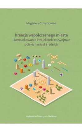 Kreacje współczesnego miasta - Magdalena Szmytkowska - Ebook - 978-83-7865-985-3