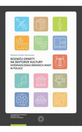 Rozwój oparty na sektorze kultury. Doświadczenia średnich miast w Polsce - Stefania Środa-Murawska - Ebook - 978-83-231-4278-2