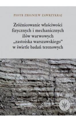 Zróżnicowanie właściwości fizycznych i mechanicznych iłów warwowych - Piotr Zbigniew Zawrzykraj - Ebook - 978-83-235-3740-3