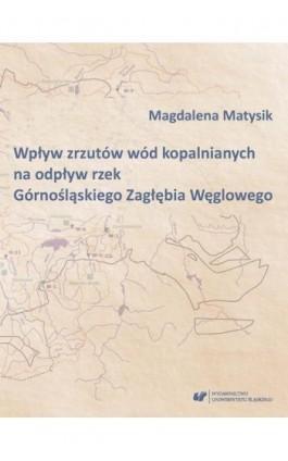 Wpływ zrzutów wód kopalnianych na odpływ rzek Górnośląskiego Zagłębia Węglowego - Magdalena Matysik - Ebook - 978-83-226-3293-2