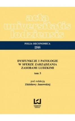 Dysfunkcje i patologie w sferze zarządzania zasobami ludzkimi. Tom 5 - Ebook - 978-83-7969-849-3