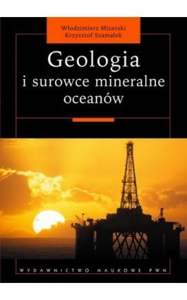 Geologia i surowce mineralne oceanów - Włodzimierz Mizerski - Ebook - 978-83-01-20897-4