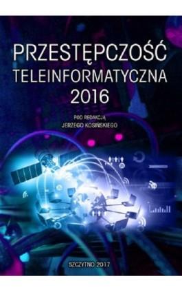 Przestępczość teleinformatyczna 2016 - Jerzy Kosiński - Ebook - 978-83-7462-563-0