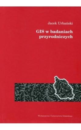 GIS w badaniach przyrodniczych - Jacek Urbański - Ebook - 978-83-7326-516-5