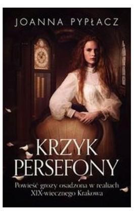 Krzyk Persefony - Joanna Pypłacz - Ebook - 978-83-64312-75-5