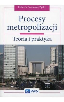 Procesy metropolizacji - Elżbieta Zuzańska-Zyśko - Ebook - 978-83-01-18500-8